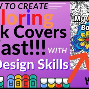 How to Create Coloring Book Covers Fast with No Design Skills! [Low Content Publishing]